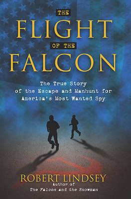 The Flight of the Falcon: The True Story of the Escape and Manhunt for America's Most Wanted Spy (Paperback)