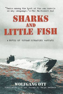 Sharks and Little Fish: A Novel of German Submarine Warfare (Paperback)