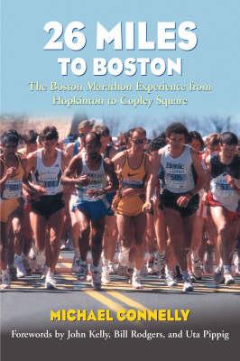 26 Miles to Boston: The Boston Marathon Experience from Hopkinton to Copley Square (Paperback)