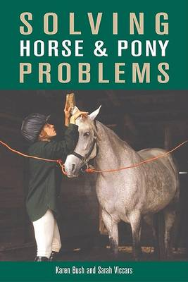 Solving Horse & Pony Problems: How to Keep Your Steed Healthy and Get the Most from Your Mount (Paperback)
