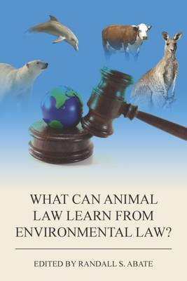 What Can Animal Law Learn from Environmental Law? (Paperback)