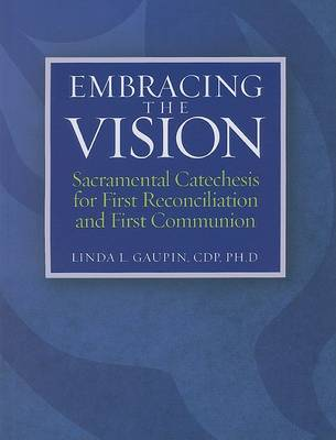 Embracing the Vision: Sacramental Catechesis for First Reconciliation and First Communion (Paperback)
