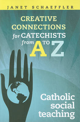 Creative Connections for Catechists from A - Z: Catholic Social Teaching (Paperback)