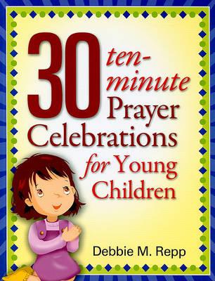 30 Ten Minute Prayer Celebrations for Children (Paperback)
