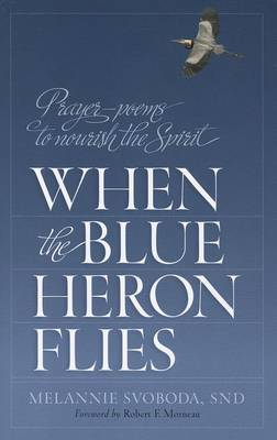 When the Blue Heron Flies: Prayer Poems to Nourish the Spirit (Paperback)