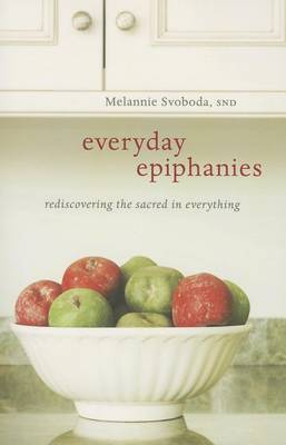 Everyday Epiphanies: Rediscovering the Sacred in Everything (Paperback)