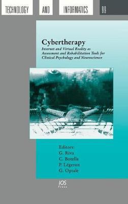 Cybertherapy: Internet and Virtual Reality as Assessment and Rehabitation Tools for Clinical Psychology and Neuroscience - Studies in Health Technology and Informatics v. 99 (Hardback)