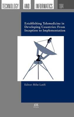 Establishing Telemedicine in Developing Countries: From Inception to Implementation - Studies in Health Technology and Informatics v. 104 (Hardback)