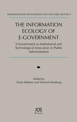 The Information Ecology of E-government: E-government as Institutional and Technological Innovation in Public Administration - Informatization Developments and the Public Sector v. 9 (Hardback)