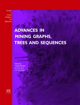Advances in Mining Graphs, Trees and Sequences - Frontiers in Artificial Intelligence and Applications v. 124 (Paperback)