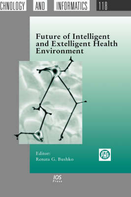 Future of Intelligent and Extelligent Health Environment - Studies in Health Technology and Informatics v. 118 (Hardback)
