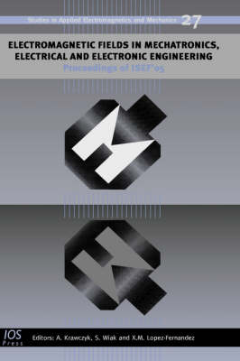 Electromagnetic Fields in Mechatronics, Electrical and Electronic Engineering: Proceedings of ISEF'05 - Studies in Applied Electromagnetics and Mechanics v. 27 (Hardback)