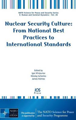 Nuclear Security Culture: From National Best Practices to International Standards - NATO Science for Peace and Security Series E: Human and Societal Dynamics v. 28 (Hardback)