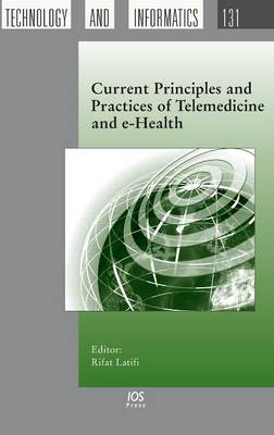 Current Principles and Practices of Telemedicine and e-Health - Studies in Health Technology and Informatics v. 131 (Hardback)