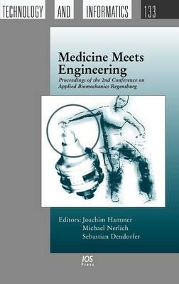 Medicine Meets Engineering: Proceedings of the 2nd Conference on Applied Biomechanics Regensburg - Studies in Health Technology and Informatics v. 133 (Hardback)