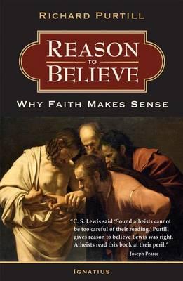 Reason to Believe: Why Faith Makes Sense (Paperback)