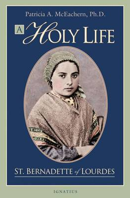 A Holy Life: The Writings of St. Bernadette of Lourdes (Paperback)