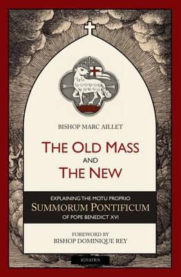 The Old Mass and the New: Explaining the Motu Proprio Summorum Pontificum of Pope Benedict XVI (Paperback)