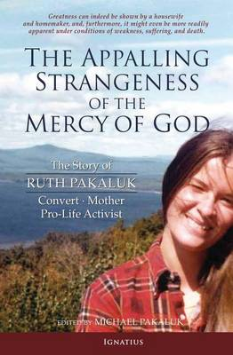 The Appalling Strangeness of the Mercy of God: The Story of Ruth Pakaluk (Paperback)