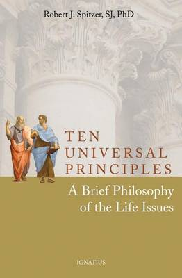 Ten Universal Principles: A Brief Philosophy of the Life Issues (Paperback)