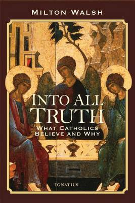 Into All Truth: What Catholics Believe and Why (Paperback)