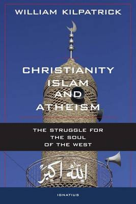 Christianity Islam and Atheism: The Struggle for the Soul of the West (Hardback)