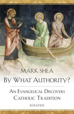 By What Authority?: An Evangelical Discovers Catholic Tradition (Paperback)