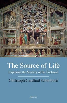 The Source of Life: Exploring the Mysteries of the Eucharist (Paperback)