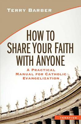 How to Share Your Faith with Anyone: A Practical Manual of Catholic Evangelization (Paperback)
