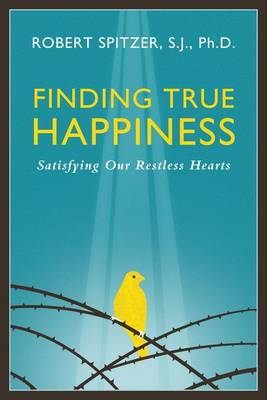 Finding True Happiness: Satisfying Our Restless Hearts (Paperback)