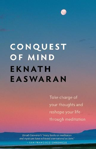 Conquest of Mind: Take Charge of Your Thoughts and Reshape Your Life Through Meditation (Paperback)