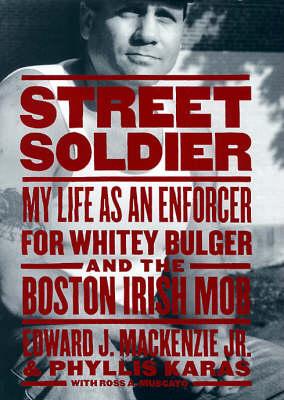 Street Soldier: My Life as an Enforcer for Whitey Bulger & the Boston Irish Mob (Hardback)