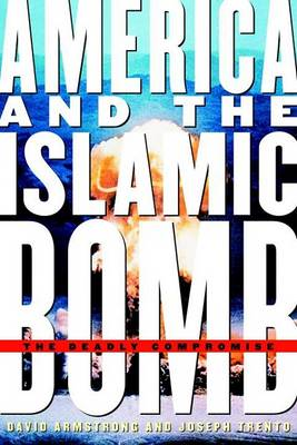 America And The Islamic Bomb: The Deadly Compromise (Hardback)