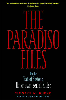 The Paradiso Files: On the Trail of Boston's Unknown Serial Killer (Paperback)