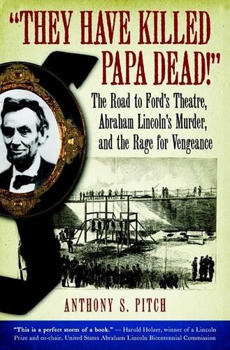They Have Killed Papa Dead: The Road to Ford's Theatre, Abraham Lincoln's Murder, and the Rage for Vengeance (Hardback)