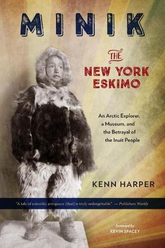 Minik: The New York Eskimo: An Arctic Explorer, a Museum, and the Betrayal of the Inuit People (Paperback)