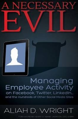 Necessary Evil: Managing Employee Activity on Facebook, LinkedIn & the Hundreds of Other Social Media Sites (Paperback)