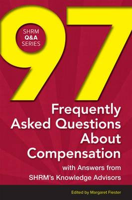 97 Frequently Asked Questions About Compensation: With Answers from SHRM's Knowledge Advisors - SHRM Q&A Series (Paperback)