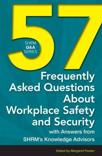 57 Frequently Asked Questions About Workplace Safety and Security: With Answers from SHRM's Knowledge Advisors - SHRM Q&A Series (Paperback)
