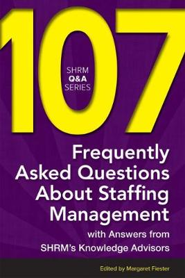 107 Frequently Asked Questions About Staffing Management: With Answers from SHRM's Knowledge Advisors - SHRM Q&A Series (Paperback)