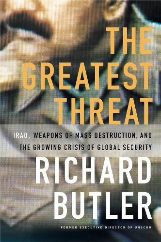 The Greatest Threat Iraq, Weapons Of Mass Destruction, And The Crisis Of Global Security (Paperback)