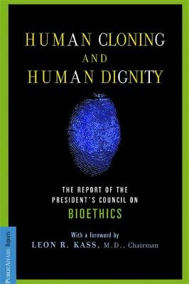 Human Cloning and Human Dignity: The Report of the President's Council On Bioethics (Paperback)