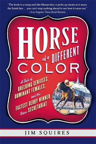 Horse Of A Different Color: A Tale of Breeding Geniuses, Dominant Females, and the Fastest Derby Winner Since Secretariat (Paperback)