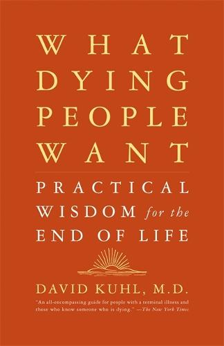 What Dying People Want: Practical Wisdom For The End Of Life (Paperback)