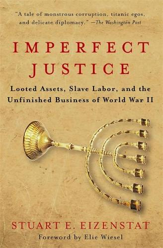 Imperfect Justice: Looted Assets, Slave Labor, and the Unfinished Business of World War II (Paperback)