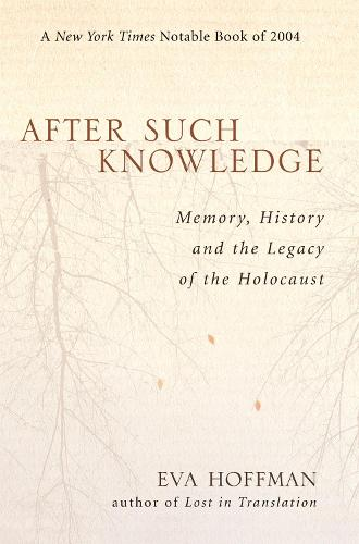 After Such Knowledge: Memory, History, and the Legacy of the Holocaust (Paperback)