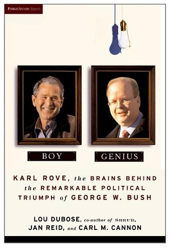 Boy Genius: Karl Rove, the Architect of George W. Bush's Remarkable Political Triumphs (Paperback)