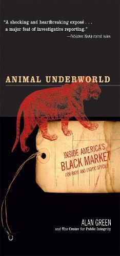 Animal Underworld: Inside America's Black Market for Rare and Exotic Species (Paperback)