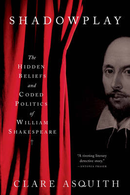 Shadowplay: The Hidden Beliefs and Coded Politics of William Shakespeare (Paperback)