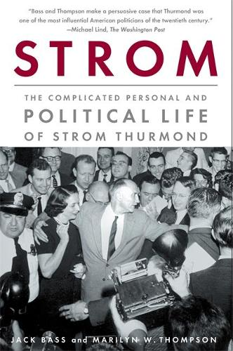 Strom: The Complicated Personal and Political Life of Strom Thurmond (Paperback)